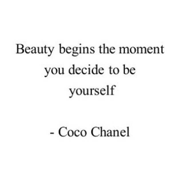 BEAUTY BEGINGS THE MOMENT U DECIDE TO BE YOURSELF COCO CHANEL